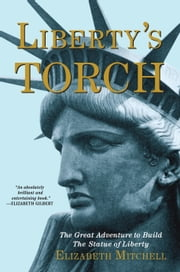 Liberty's Torch - The Great Adventure to Build the Statue of Liberty ebook by Elizabeth Mitchell