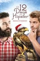 The 12 Days of Hipster ebook by Raine O'Tierney