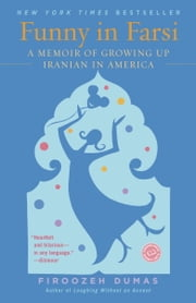 Funny in Farsi - A Memoir of Growing Up Iranian in America ebook by Firoozeh Dumas