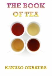 The Book of Tea - Extended Annotated Edition ebook by Kakuzo Okakura