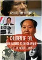 Children of Evil - What Happened to the Children of 15 of the Worst Leaders ebook by John Fleury