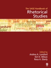 The SAGE Handbook of Rhetorical Studies ebook by Andrea A. Lunsford,Rosa A. Eberly,Dr. Kirt H. Wilson