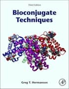 Bioconjugate Techniques ebook by Greg T. Hermanson