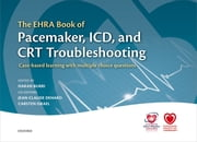 The EHRA Book of Pacemaker, ICD, and CRT Troubleshooting - Case-based learning with multiple choice questions ebook by Haran Burri,Carsten Israel,Jean-Claude Deharo