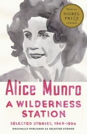 A Wilderness Station - Selected Stories, 1968-1994 ebook by Alice Munro
