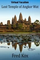 Virtual Vacation: Lost Temple of Angkor Wat - Photo Gallery ebook by Fred Kox