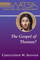What Are They Saying About the Gospel of Thomas? ebook by Christopher W. Skinne