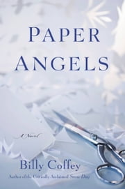 Paper Angels - A Novel ebook by Billy Coffey