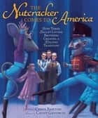 The Nutcracker Comes to America - How Three Ballet-Loving Brothers Created a Holiday Tradition ebook by Cathy Gendron, Chris Barton