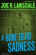 A Bone Dead Sadness ebook by Joe R. Lansdale