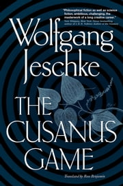 The Cusanus Game ebook by Wolfgang Jeschke,Ross Benjamin