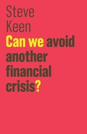 Can We Avoid Another Financial Crisis? ebook by Steve Keen