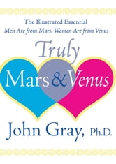 Truly Mars and Venus - The Illustrated Essential Men Are from Mars, Women Are from Venus ebook by John Gray