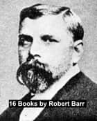 16 Books by Robert Barr ebook by Robert Barr