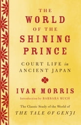 The World of the Shining Prince - Court Life in Ancient Japan ebook by Ivan Morris