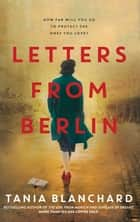 Letters from Berlin ebook by Tania Blanchard