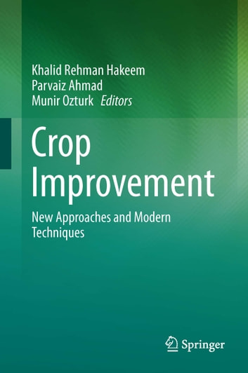 Crop Improvement - New Approaches and Modern Techniques ebook by