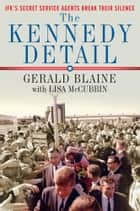 The Kennedy Detail ebook by Gerald Blaine,Lisa McCubbin,Clint Hill