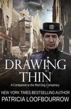 Drawing Thin: A Companion to the Red Dog Conspiracy ebook by Patricia Loofbourrow