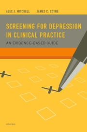 Screening for Depression in Clinical Practice: An Evidence-Based Guide ebook by Alex J. Mitchell, MRCPsych,James C. Coyne, PhD