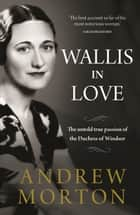 Wallis in Love - The untold true passion of the Duchess of Windsor ebook by Andrew Morton