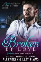 Broken By Love #2 - A Romeo for Hire Novel eBook by Lexy Timms, Ali Parker