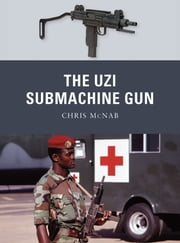 The Uzi Submachine Gun ebook by Chris McNab,Johnny Shumate,Alan Gilliland