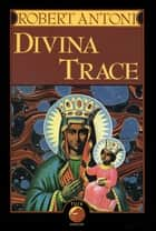 Divina Trace ebook by Robert Antoni
