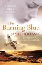 The Burning Blue ebook by James Holland