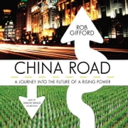China Road - A Journey into the Future of a Rising Power audiobook by Rob Gifford