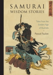 Samurai Wisdom Stories - Tales from the Golden Age of Bushido ebook by Kobo.Web.Store.Products.Fields.ContributorFieldViewModel