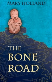 The Bone Road ebook by Mary Holland
