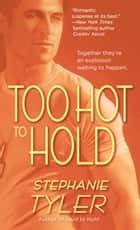 Too Hot to Hold ebook by Stephanie Tyler