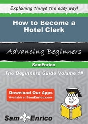 How to Become a Hotel Clerk - How to Become a Hotel Clerk ebook by Tyree Freund