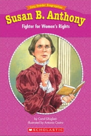 Easy Reader Biographies: Susan B. Anthony: Fighter for Women's Rights ebook by Ghiglieri, Carol