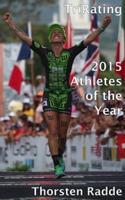 TriRating 2015 Athletes of the Year ebook by Thorsten Radde