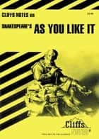 CliffsNotes on Shakespeare's As You Like It ebook by Tom Smith