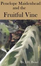 Penelope Maidenhead and the Fruitful Vine ebook by J.H. Bond