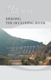 Mekong—The Occluding River - The Tale of a River ebook by Kobo.Web.Store.Products.Fields.ContributorFieldViewModel