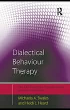 Dialectical Behaviour Therapy - Distinctive Features ebook by Michaela A. Swales, Heidi L. Heard