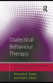 Dialectical Behaviour Therapy - Distinctive Features ebook by Michaela A. Swales,Heidi L. Heard