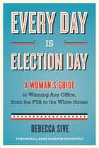 Every Day Is Election Day ebook by Rebecca Sive,Anna Eleanor Roosevelt