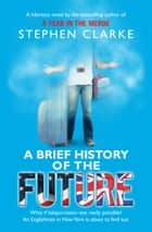A Brief History of the Future ebook by Stephen Clarke