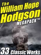 The William Hope Hodgson Megapack - 35 Classic Works ebook by William Hope Hodgson, H.P. Lovecraft, Darrell Schweitzer