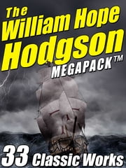 The William Hope Hodgson Megapack - 35 Classic Works ebook by William Hope Hodgson,H.P. Lovecraft,Darrell Schweitzer