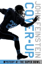 Cover-up: Mystery at the Super Bowl (The Sports Beat, 3) ebook by John Feinstein