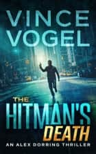 The Hitman's Death - An Alex Dorring Thriller ebook by Vince Vogel