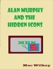 Alan Murphy and the Hidden Icon ebook by Mac Wilkey