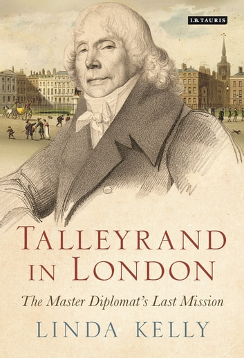 Talleyrand in London - The Master Diplomat's Last Mission ebook by Linda Kelly