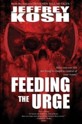 Feeding the Urge ebook by Jeffrey Kosh